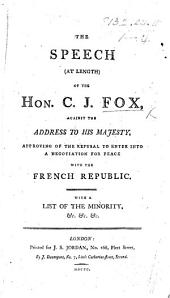 The Speech ... of ... C. J. F. Against the Address to His Majesty, Approving of the Refusal to Enter Into a Negotiation for Peace with the French Republic. With a List of the Minority, &c