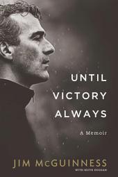 Until Victory Always – A Memoir