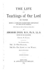 The Life and Teachings of Our Lord in Verse: Being a Complete Harmonized Exposition of the Four Gospels with Original Notes, Textual Index, Etc, Volume 1