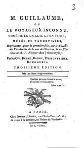 M. Guillaume, ou Le voyageur inconnu: comédie en un acte et en prose, mêlée de vaudevilles