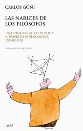 Las narices de los filósofos: Una historia de la filosofía a través de 50 pensadores esenciales