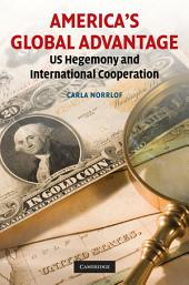 America's Global Advantage: US Hegemony and International Cooperation