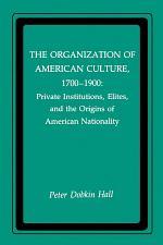 The Organization of American Culture, 1700-1900