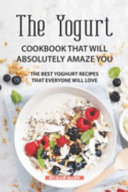 The Yogurt Cookbook That Will Absolutely Amaze You
