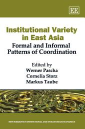 Institutional Variety in East Asia: Formal and Informal Patterns of Coordination