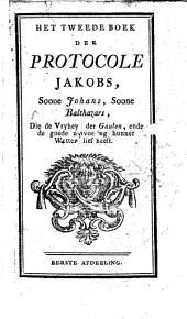 Het eerste[-derde] boek der protocole Jakobs, soone Johans, soone Balthazars, die de vryheyd der Gaulen, ende de goede uytvoering hunner wetten lief heeft: Volume 2
