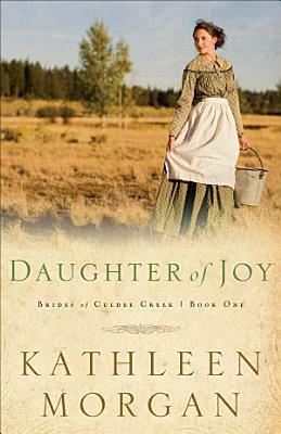 Daughter of Joy  Brides of Culdee Creek Book  1