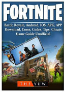 Fortnite Mobile  Battle Royale  Android  IOS  APK  APP  Download  Coms  Codes  Tips  Cheats  Game Guide Unofficial PDF