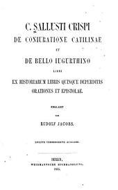 De coniuratione Catilinae et De bello Iugurthino libri: ex historiarum libris quinque deperditis orationes et epistolae