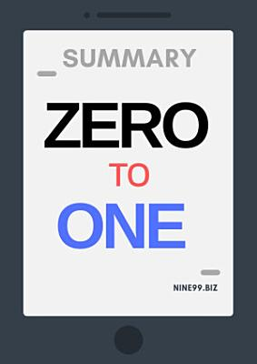 Summary: Zero to One: Notes on Start Ups, or How to Build the Future