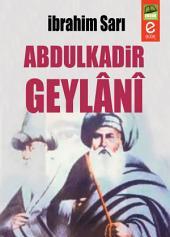 ABDULKADİR GEYLÂNÎ: Ehl-i sünnet îtikâdını ve din bilgilerini her tarafa yaydı. Orta boylu, zayıf bünyeli, geniş göğüslü, ilm için vefâkârlıkta emsâli az bulunur bir velî idi.