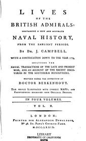 Lives of the British Admirals: Containing a New and Accurate Naval History, from the Earliest Periods ...