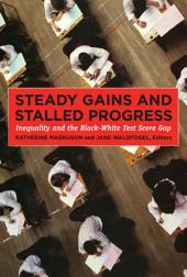 Steady Gains and Stalled Progress: Inequality and the Black-White Test Score Gap