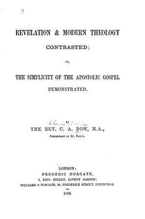 Revelation   Modern Theology Contrasted  Or  The Simplicity of the Apostolic Gospel Demonstrated PDF