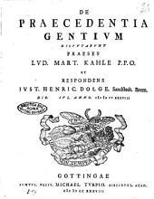 De praecedentia gentium disputabunt praeses Lud. Mart. Kahle P.P.O. et respondens Iust. Henric. Dolge Sandstedt. Brem. die iul. anno 1738