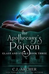 The Apothecary's Poison: Book 3 of the Glass and Steele series