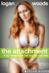 The Attachment - A Sexy Femdom Cuckold Short Story from Steam Books