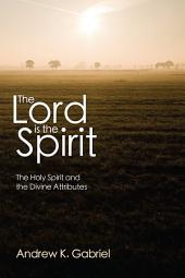 The Lord is the Spirit: The Holy Spirit and the Divine Attributes
