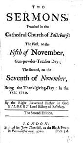 Two sermons, preached in the cathedral church of Salisbury: the first, on the 5th of Nov., the second, on the 7th of Nov., 1710: Volume 12