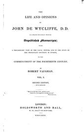 The Life and Opinions of John de Wycliffe: Illustrated Principally from His Unpublished Manuscripts; with a Preliminary View of the Papal System, and of the State of the Protestant Doctrine in Europe to the Commencement of the Fourteenth Century, Volume 1