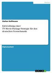 Entwicklung einer TV-Movie-Package-Strategie für den deutschen Fernsehmarkt
