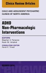ADHD: Non-Pharmacologic Interventions, An Issue of Child and Adolescent Psychiatric Clinics of North America,