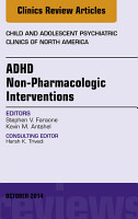 ADHD  Non Pharmacologic Interventions  An Issue of Child and Adolescent Psychiatric Clinics of North America  PDF