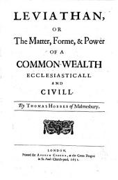 Leviathan, Or the Matter, Forme, & Power of a Common-wealth Ecclesiastical and Civill. By Thomas Hobbes of Malmesbury