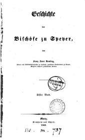 Geschichte der Bischöfe zu Speyer: Band 1