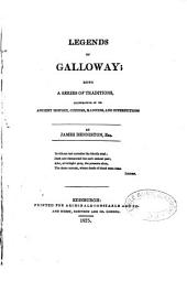Legends of Galloway, being a series of traditions illustrative of its ancient history, customs, manners and superstitions