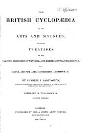 The British Cyclopaedia of the Arts and Sciences: Including Treatises on the Various Branches of Natural and Experimental Philosophy, the Useful and Fine Arts, Mathematics, Commerce, &c, Volume 2