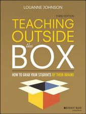 Teaching Outside the Box: How to Grab Your Students By Their Brains, Edition 3