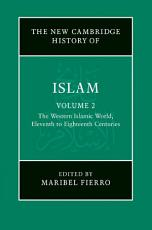 The New Cambridge History of Islam  Volume 2  The Western Islamic World  Eleventh to Eighteenth Centuries PDF