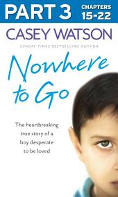 Nowhere to Go: Part 3 of 3: The heartbreaking true story of a boy desperate to be loved