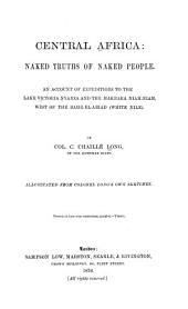 Central Africa: Naked Truths of Naked People. An Account of Expeditions to the Lake Victoria Nyanza and the Makraka Niam-Niam, West of the Bahr-el-Abiad (White Nile).