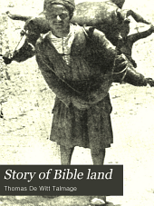 Story of Bible Land: A Graphic Narrative of Inspired Events, Holy Places, Sacred Walks, and Hallowed Scences Amid the People of Promise ; Together with Full Historic Incidents of the Master's Life from Bethlehem to Ascension