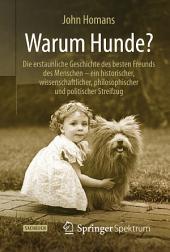 Warum Hunde?: Die erstaunliche Geschichte des besten Freunds des Menschen – ein historischer, wissenschaftlicher, philosophischer und politischer Streifzug
