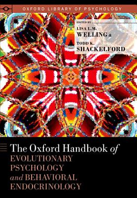The Oxford Handbook of Evolutionary Psychology and Behavioral Endocrinology