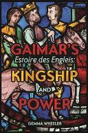 Gaimar's Estoire Des Engleis: Kingship and Power