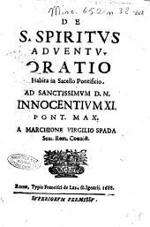 De S. Spiritus aduentu. Oratio habita in sacello pontificio. Ad sanctissimum D.N. Innocentium 11. pont. max. a marchione Virgilio Spada Sem. Rom. Conuict