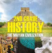 2nd Grade History: The Mayan Civilization: Second Grade Books