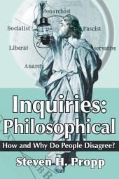 Inquiries: Philosophical: How and Why Do People Disagree?