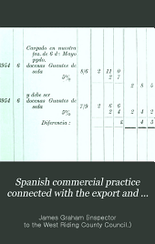 Spanish commercial practice connected with the export and import trade to and from Spain, the Spanish colonies, and the countries where Spanish is the recognised language of commerce: Volume 2