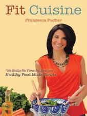 Fit Cuisine: Healthy Food Made Simple