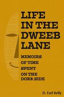 Life in the Dweeb Lane   Memoirs of Time Spent on the Dork Side PDF