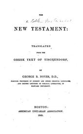 The New Testament. Translated from the Greek Text of Tischendorf, by George R. Noyes
