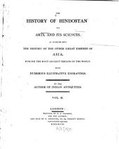 The History of Hindostan: Its Arts, and Its Sciences, as Connected with the History of the Other Great Empires of Asia, During the Most Ancient Periods of the World, Volume 2