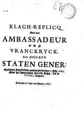 Klagh-replicq van den ambassadeur van Vranckryck aen d'heeren staten gener: over het konincklick Fransch schip, lest in Texel vergaen: Volume 67