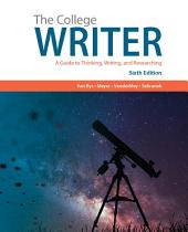 The College Writer: A Guide to Thinking, Writing, and Researching: Edition 6