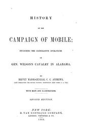 History of the Campaign of Mobile: Including the Coöperative Operations of Gen. Wilson's Cavalry in Alabama